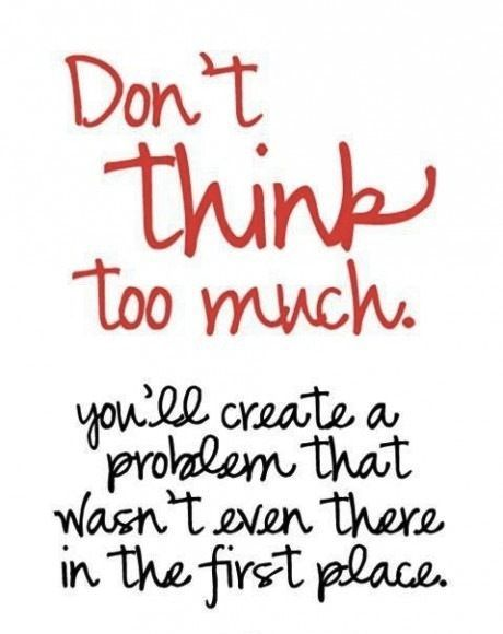 don't think too much